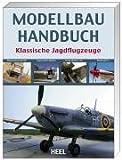 Modellbau Handbuch Klassische Jagdflugzeuge: Messerschmitt Bf 109, Supermarine Spitfire, Focke-Wulf Fw 190, Mustang P-51