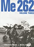 Me 262, Volume Three: 3 by J. Richard Smith (6-Mar-2008) Hardcover